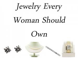 jewelry every woman should own, jewelry every woman should have, jewelry staples