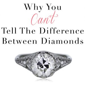 You Can't tell the difference between diamonds. Promise.